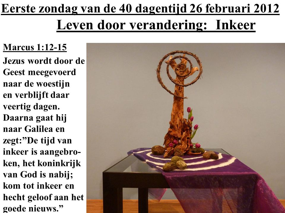 Eerste zondag van de 40 dagentijd 26 februari 2012 Leven door verandering: Inkeer
