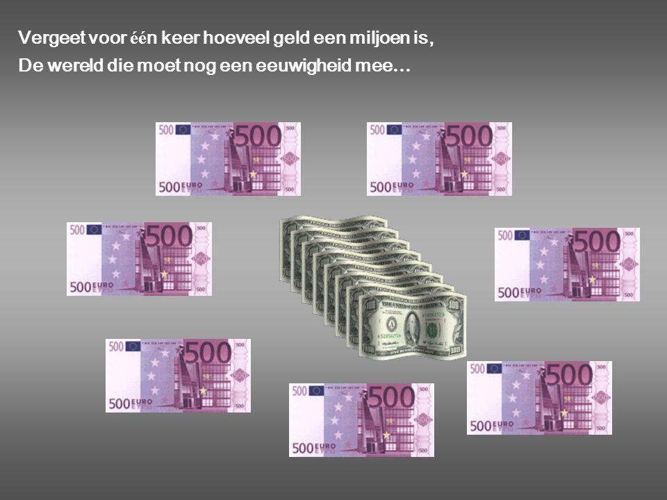 Vergeet voor één keer hoeveel geld een miljoen is,