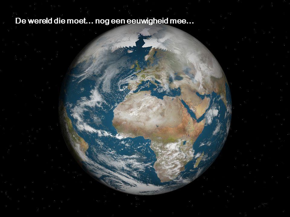 De wereld die moet… nog een eeuwigheid mee…
