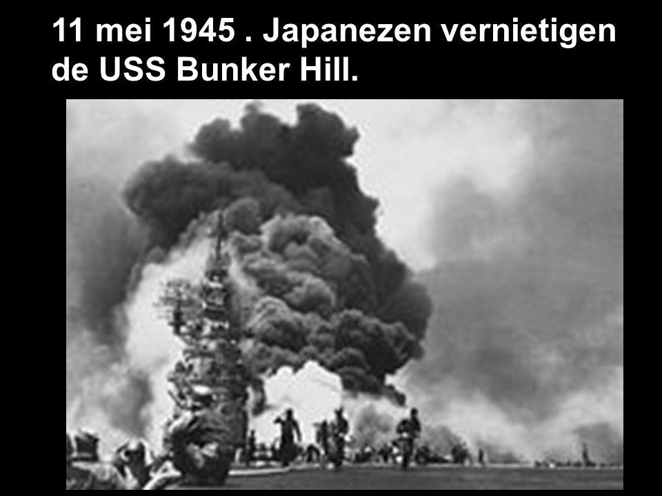 11 mei 1945 . Japanezen vernietigen de USS Bunker Hill.