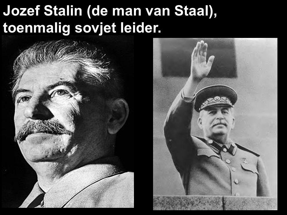 Jozef Stalin (de man van Staal), toenmalig sovjet leider.