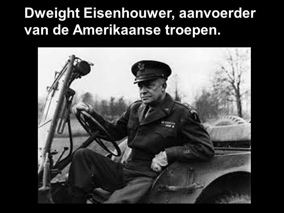 Dweight Eisenhouwer, aanvoerder van de Amerikaanse troepen.
