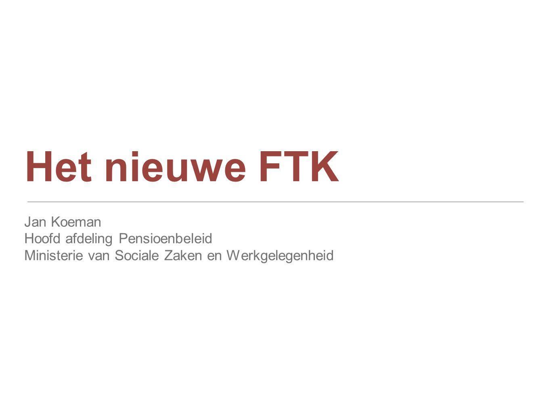 Het nieuwe FTK Jan Koeman Hoofd afdeling Pensioenbeleid