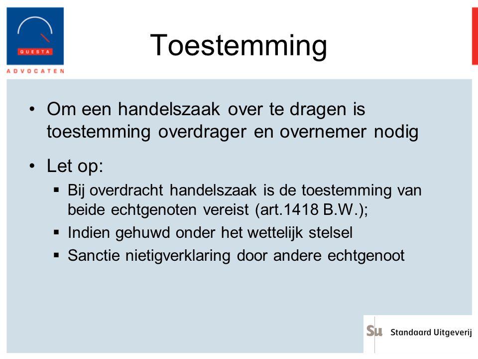 Toestemming Om een handelszaak over te dragen is toestemming overdrager en overnemer nodig. Let op: