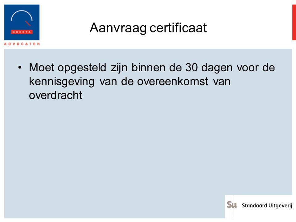 Aanvraag certificaat Moet opgesteld zijn binnen de 30 dagen voor de kennisgeving van de overeenkomst van overdracht.
