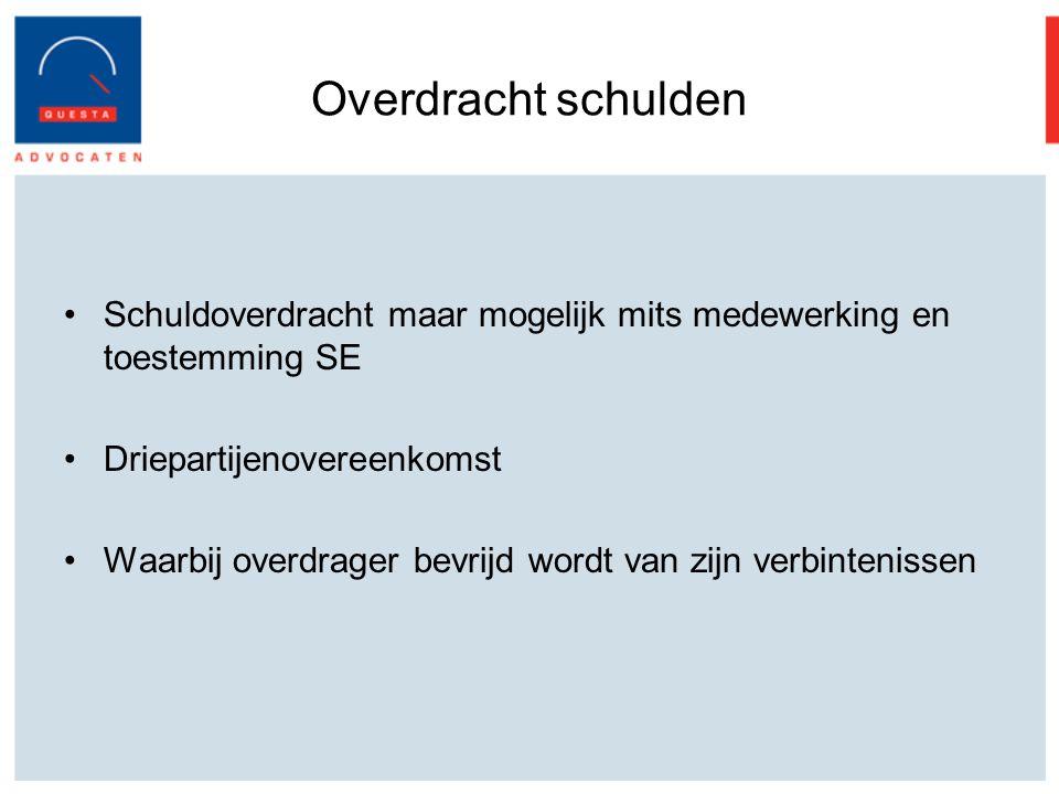 Overdracht schulden Schuldoverdracht maar mogelijk mits medewerking en toestemming SE. Driepartijenovereenkomst.