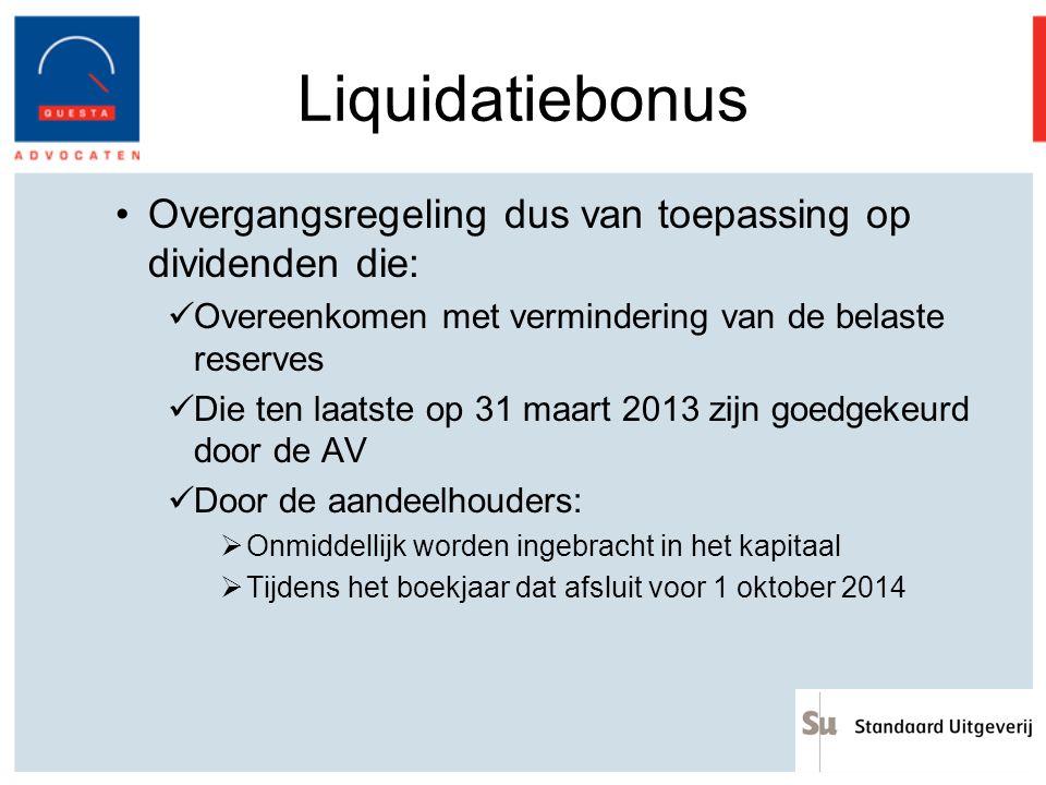Liquidatiebonus Overgangsregeling dus van toepassing op dividenden die: Overeenkomen met vermindering van de belaste reserves.