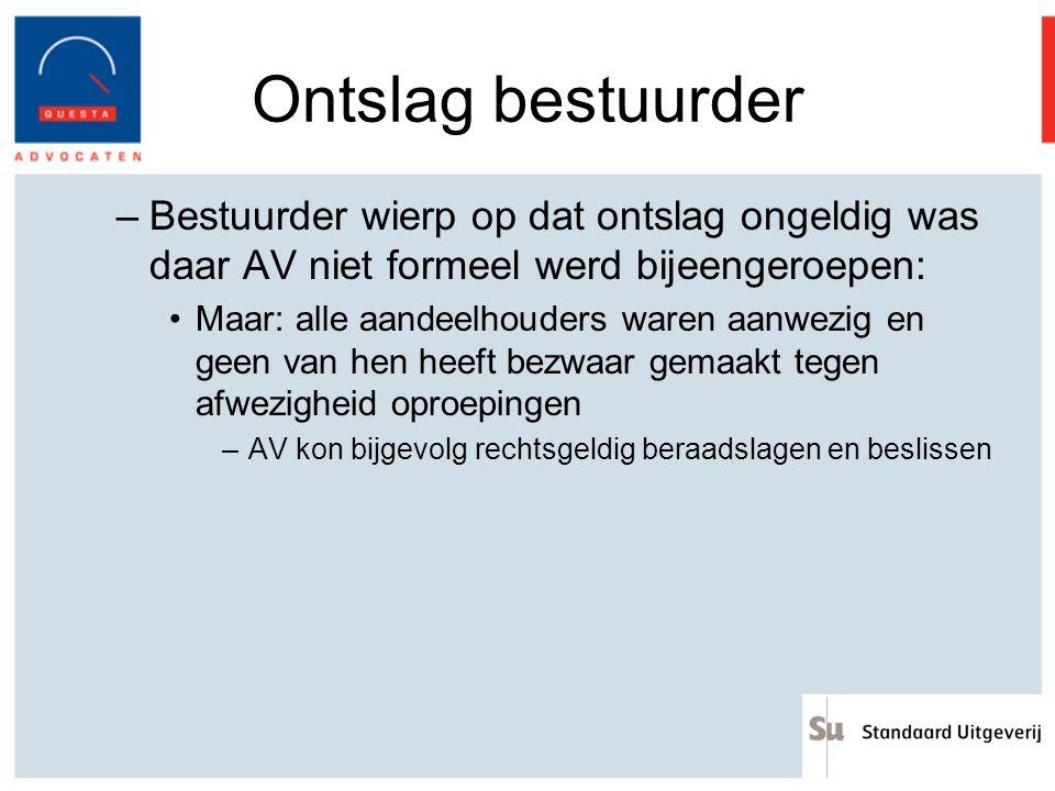 Ontslag bestuurder Bestuurder wierp op dat ontslag ongeldig was daar AV niet formeel werd bijeengeroepen: