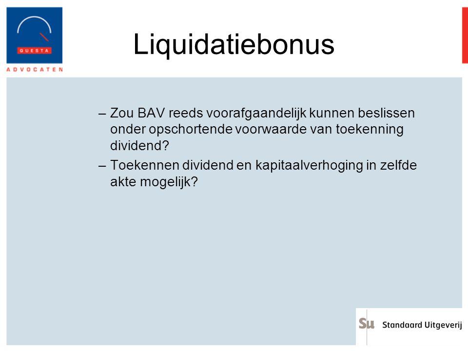 Liquidatiebonus Zou BAV reeds voorafgaandelijk kunnen beslissen onder opschortende voorwaarde van toekenning dividend