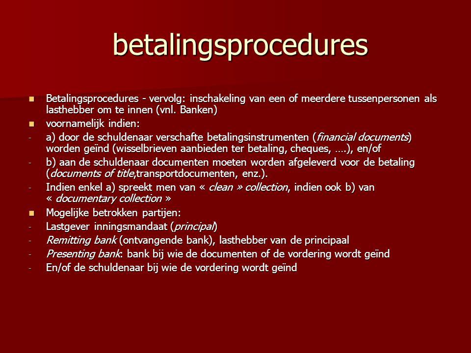 betalingsprocedures Betalingsprocedures - vervolg: inschakeling van een of meerdere tussenpersonen als lasthebber om te innen (vnl. Banken)