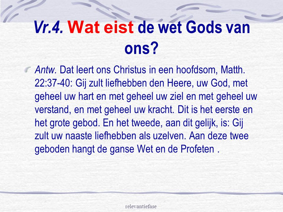 Vr.4. Wat eist de wet Gods van ons