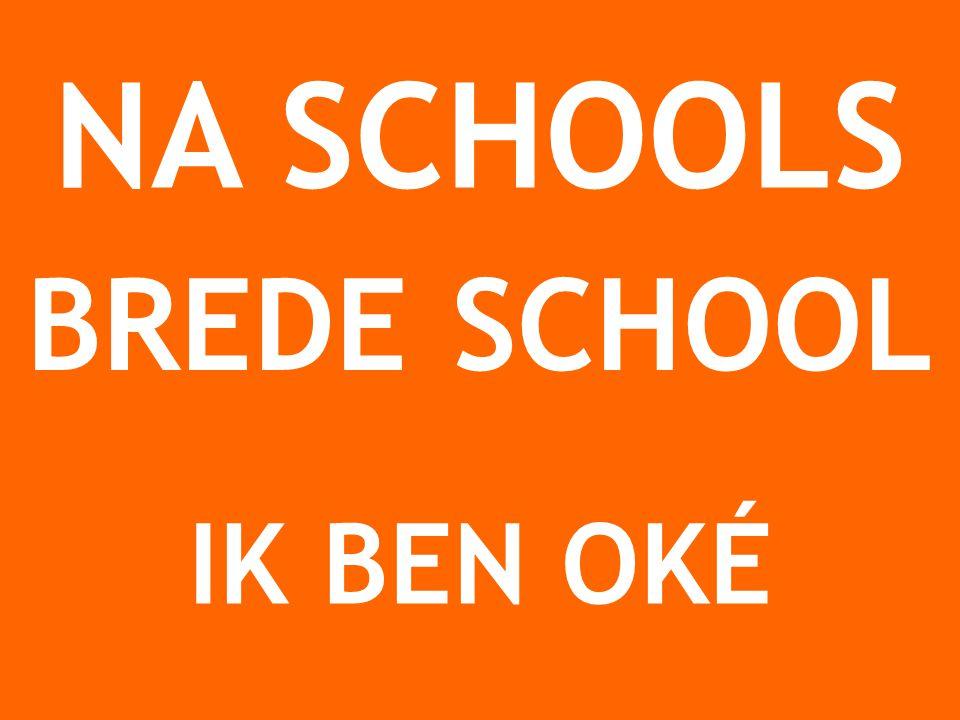 NA SCHOOLS BREDE SCHOOL IK BEN OKÉ