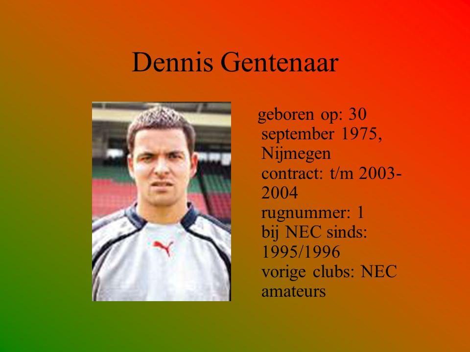 Dennis Gentenaar geboren op: 30 september 1975, Nijmegen contract: t/m 2003-2004 rugnummer: 1 bij NEC sinds: 1995/1996 vorige clubs: NEC amateurs.