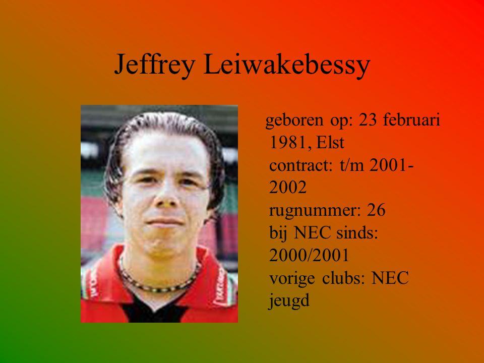 Jeffrey Leiwakebessy geboren op: 23 februari 1981, Elst contract: t/m 2001-2002 rugnummer: 26 bij NEC sinds: 2000/2001 vorige clubs: NEC jeugd.