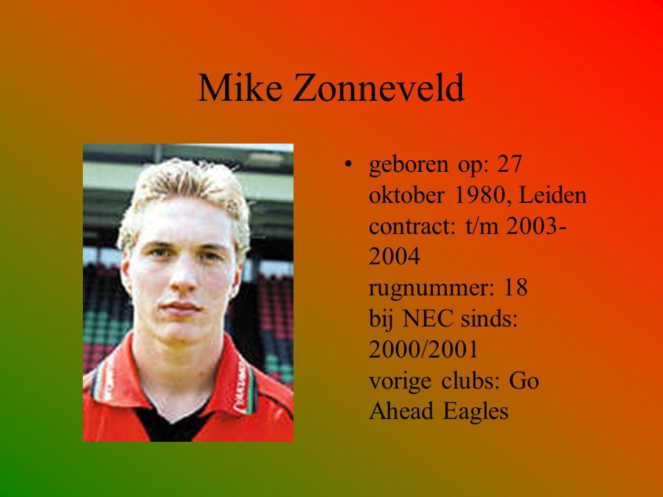 Mike Zonneveld geboren op: 27 oktober 1980, Leiden contract: t/m 2003-2004 rugnummer: 18 bij NEC sinds: 2000/2001 vorige clubs: Go Ahead Eagles.