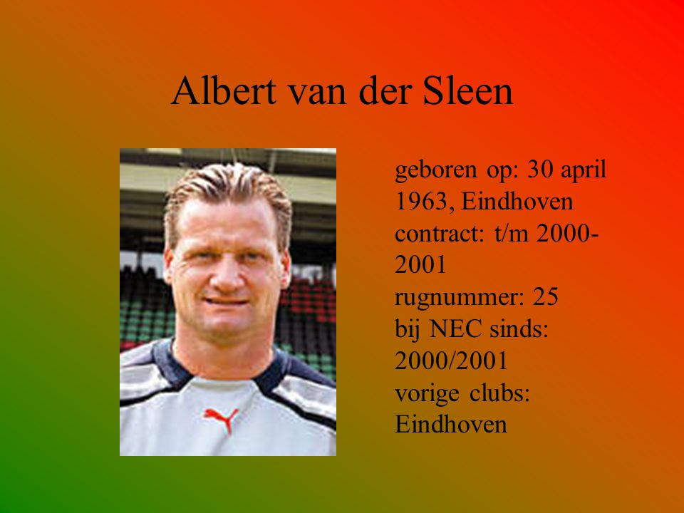 Albert van der Sleen geboren op: 30 april 1963, Eindhoven contract: t/m 2000-2001 rugnummer: 25 bij NEC sinds: 2000/2001 vorige clubs: Eindhoven.