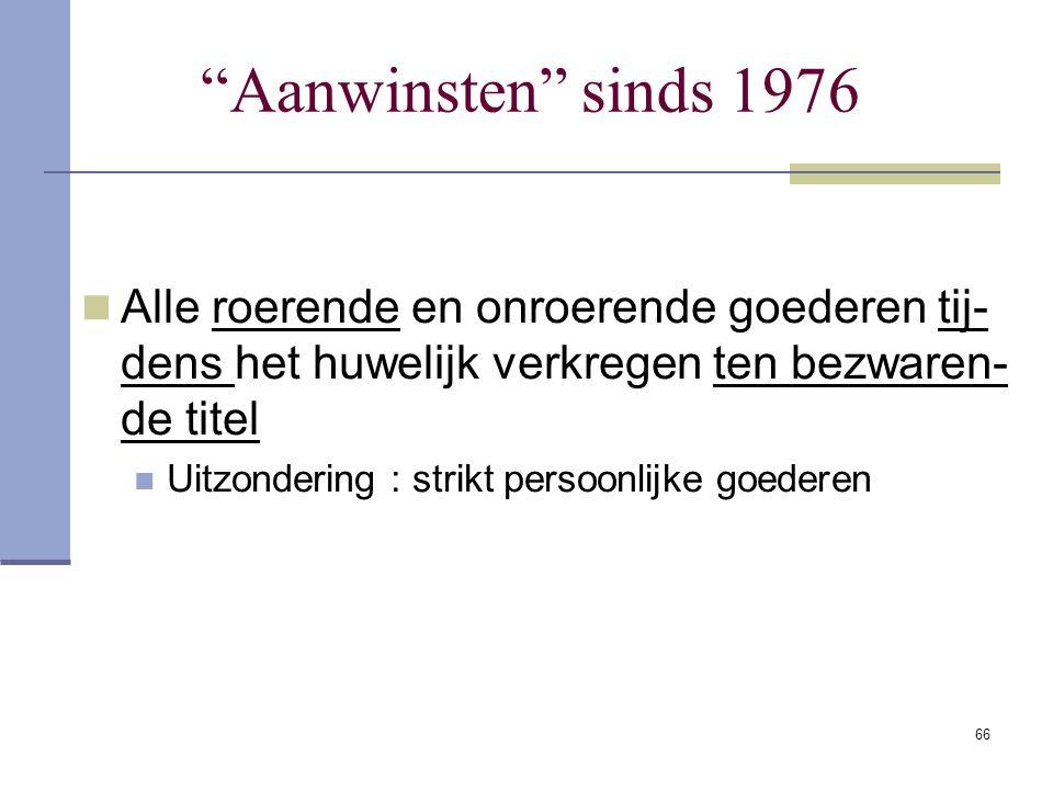 Aanwinsten sinds 1976 Alle roerende en onroerende goederen tij-dens het huwelijk verkregen ten bezwaren-de titel.