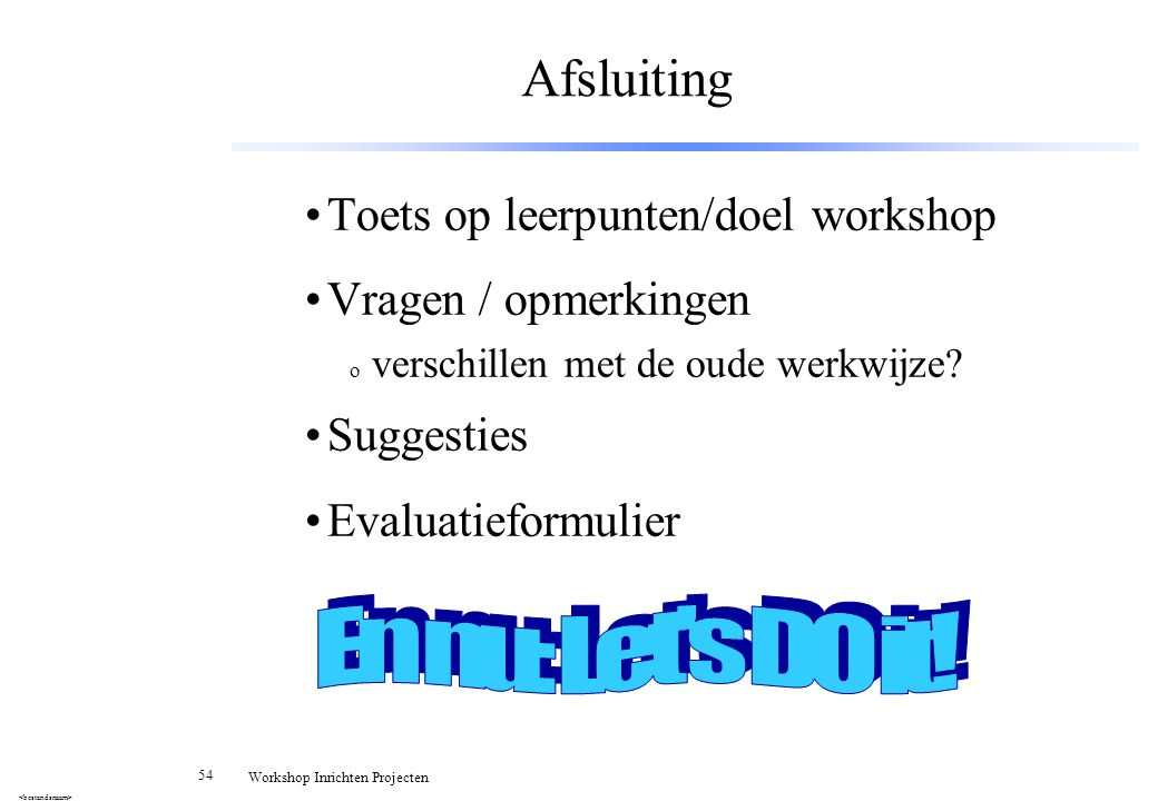 Afsluiting En nu: Let s DO it! Toets op leerpunten/doel workshop