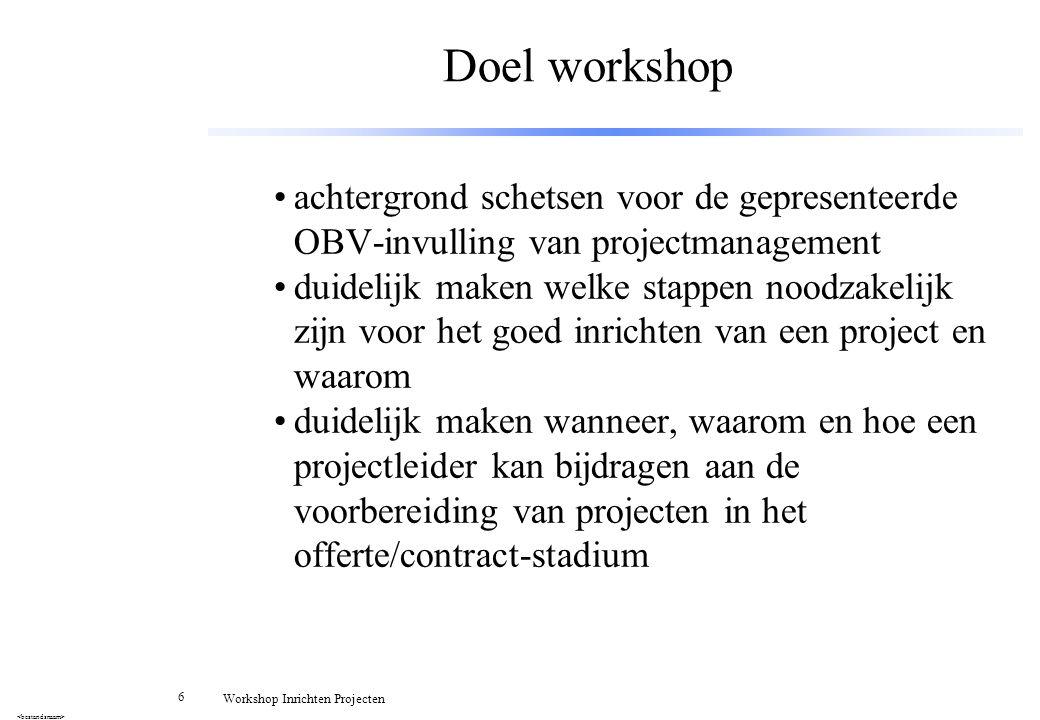 Doel workshop achtergrond schetsen voor de gepresenteerde OBV-invulling van projectmanagement.