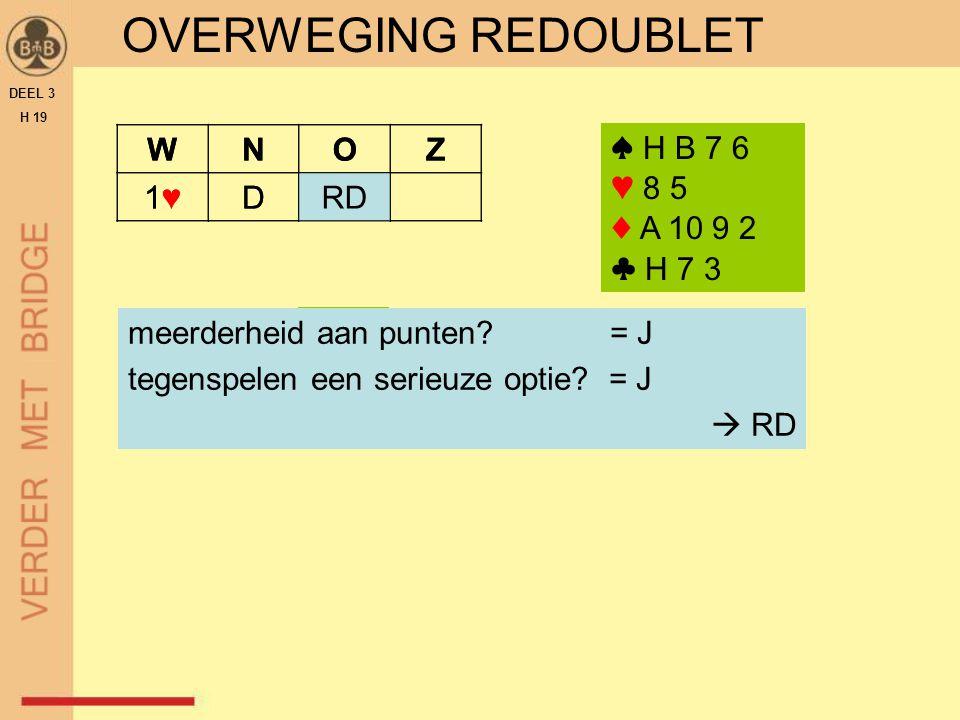OVERWEGING REDOUBLET W N O Z 1♥ D RD W N O Z 1♥ D ♠ H B 7 6 ♥ 8 5