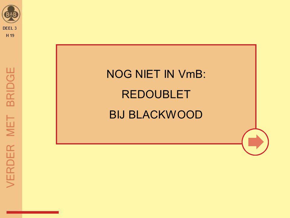 DEEL 3 H 19 NOG NIET IN VmB: REDOUBLET BIJ BLACKWOOD