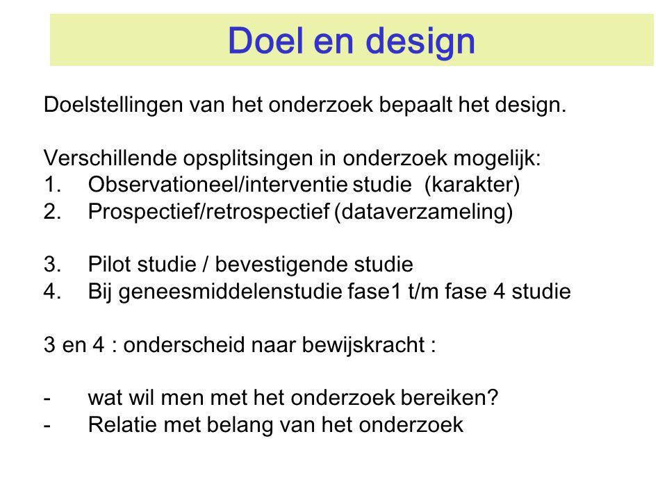 Doel en design Doelstellingen van het onderzoek bepaalt het design.