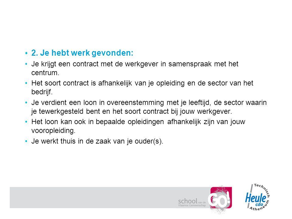 2. Je hebt werk gevonden: Je krijgt een contract met de werkgever in samenspraak met het centrum.