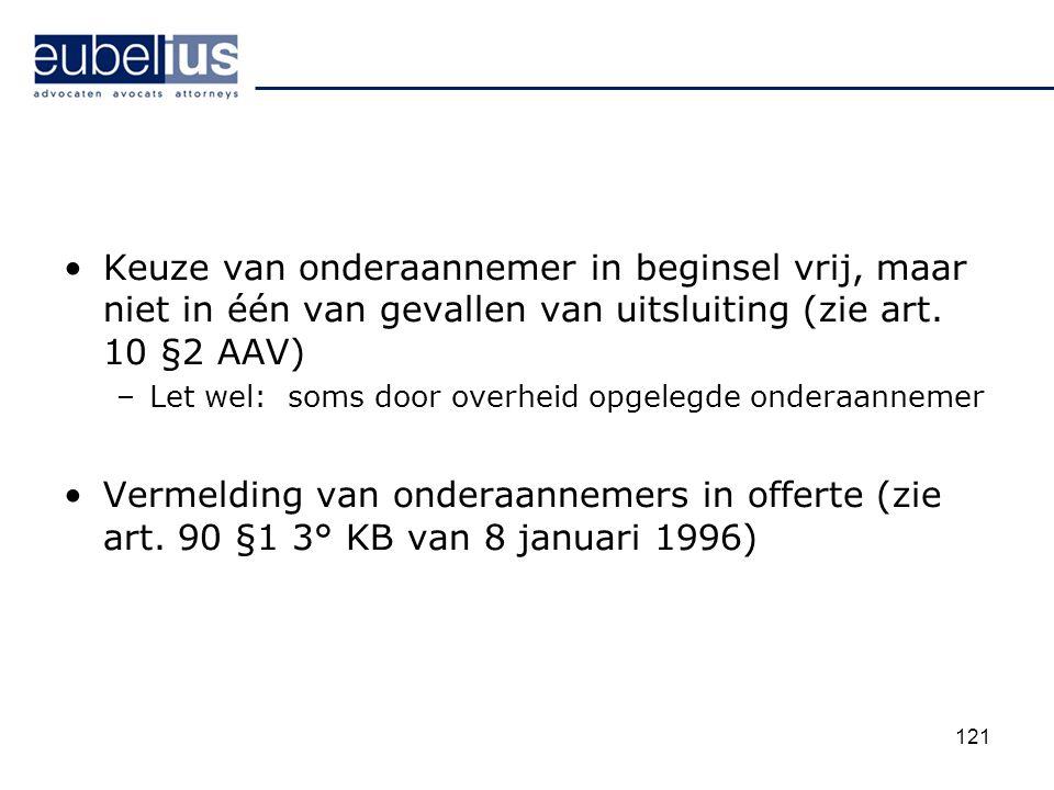 Keuze van onderaannemer in beginsel vrij, maar niet in één van gevallen van uitsluiting (zie art. 10 §2 AAV)