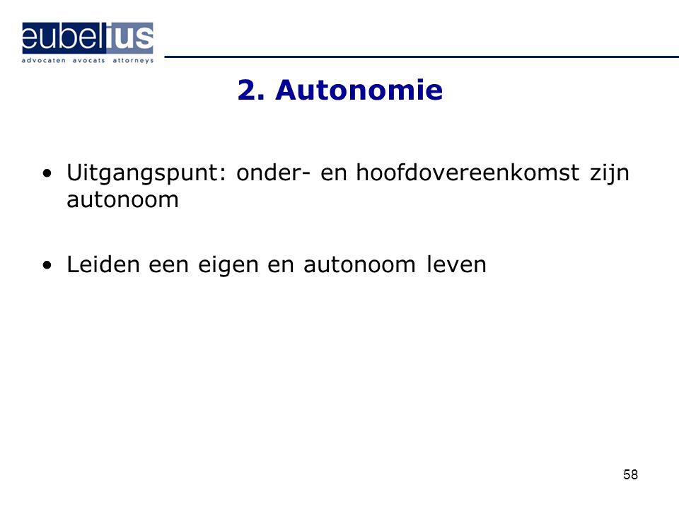 2. Autonomie Uitgangspunt: onder- en hoofdovereenkomst zijn autonoom