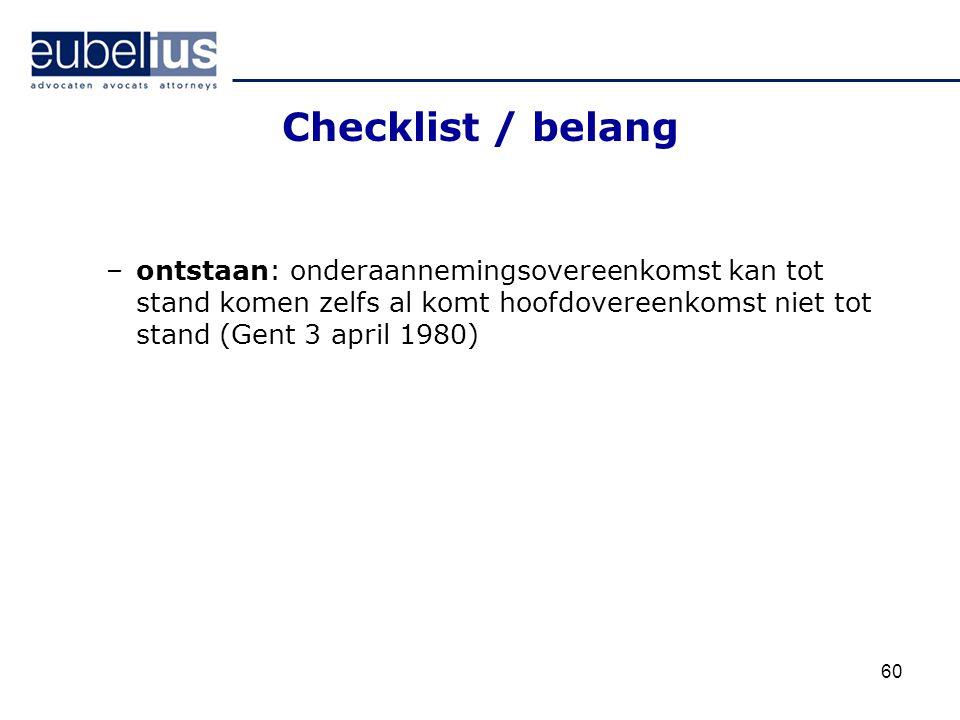 Checklist / belang ontstaan: onderaannemingsovereenkomst kan tot stand komen zelfs al komt hoofdovereenkomst niet tot stand (Gent 3 april 1980)