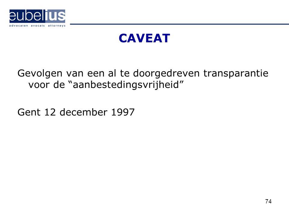 CAVEAT Gevolgen van een al te doorgedreven transparantie voor de aanbestedingsvrijheid Gent 12 december 1997.