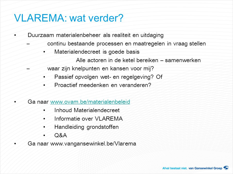 VLAREMA: wat verder Duurzaam materialenbeheer als realiteit en uitdaging. continu bestaande processen en maatregelen in vraag stellen.