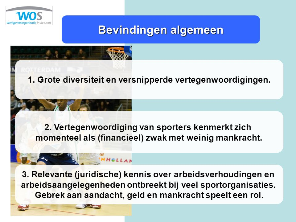 Bevindingen algemeen 1. Grote diversiteit en versnipperde vertegenwoordigingen. 2. Vertegenwoordiging van sporters kenmerkt zich.