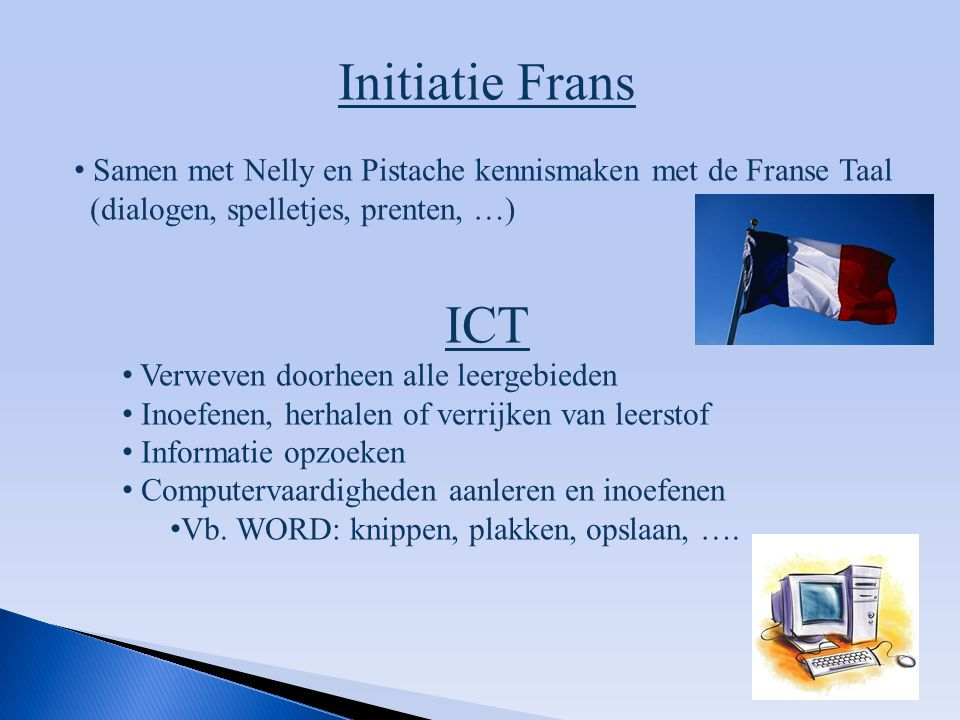 Initiatie Frans Samen met Nelly en Pistache kennismaken met de Franse Taal. (dialogen, spelletjes, prenten, …)