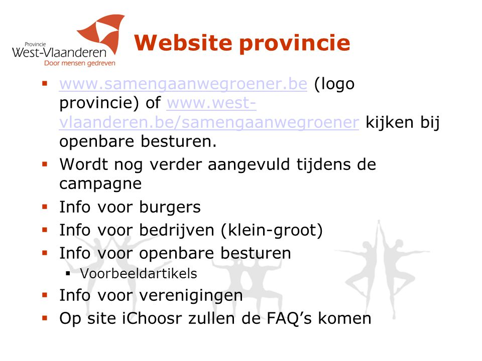 Website provincie www.samengaanwegroener.be (logo provincie) of www.west-vlaanderen.be/samengaanwegroener kijken bij openbare besturen.