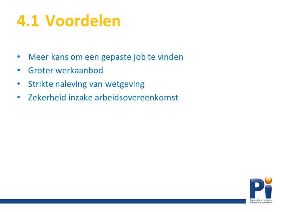 4.1 Voordelen Meer kans om een gepaste job te vinden Groter werkaanbod