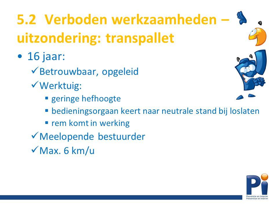 5.2 Verboden werkzaamheden – uitzondering: transpallet