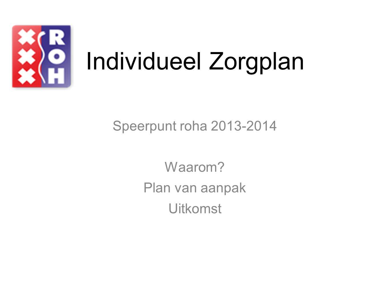 Individueel Zorgplan Speerpunt roha 2013-2014 Waarom Plan van aanpak