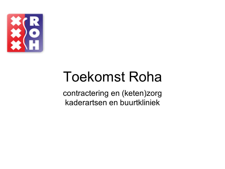 Toekomst Roha contractering en (keten)zorg kaderartsen en buurtkliniek