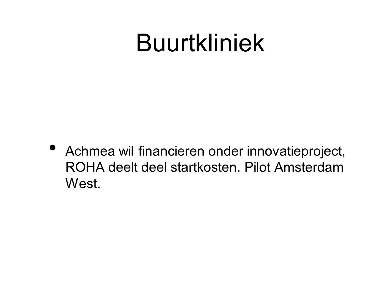Buurtkliniek Achmea wil financieren onder innovatieproject, ROHA deelt deel startkosten.