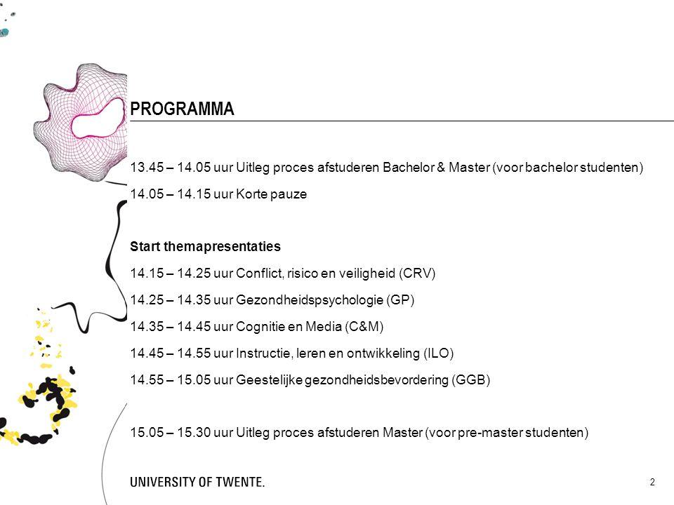 PROGRAMMA 13.45 – 14.05 uur Uitleg proces afstuderen Bachelor & Master (voor bachelor studenten) 14.05 – 14.15 uur Korte pauze.