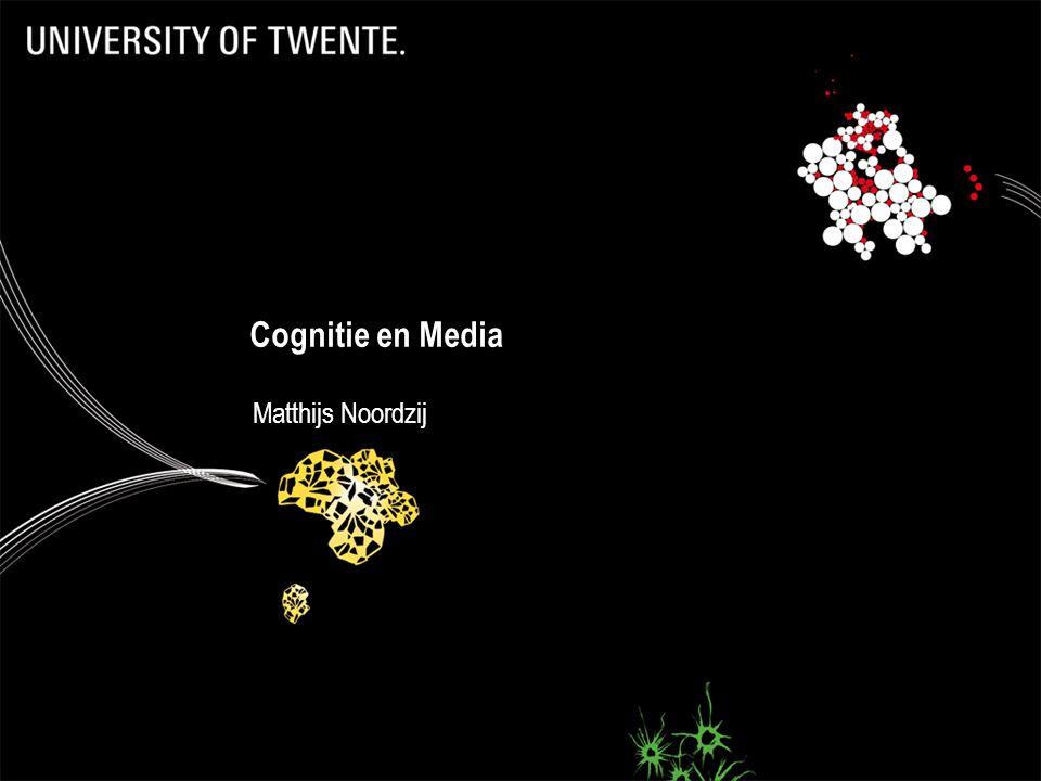 Cognitie en Media Matthijs Noordzij
