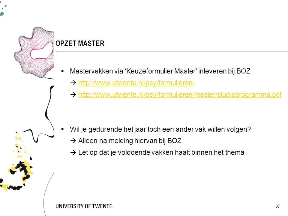 OPZET MASTER Mastervakken via 'Keuzeformulier Master' inleveren bij BOZ.  http://www.utwente.nl/psy/formulieren/