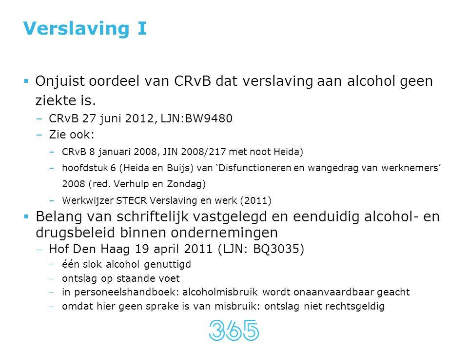 Verslaving I Onjuist oordeel van CRvB dat verslaving aan alcohol geen ziekte is. CRvB 27 juni 2012, LJN:BW9480.