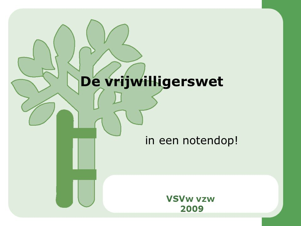 De vrijwilligerswet in een notendop! VSVw vzw 2009