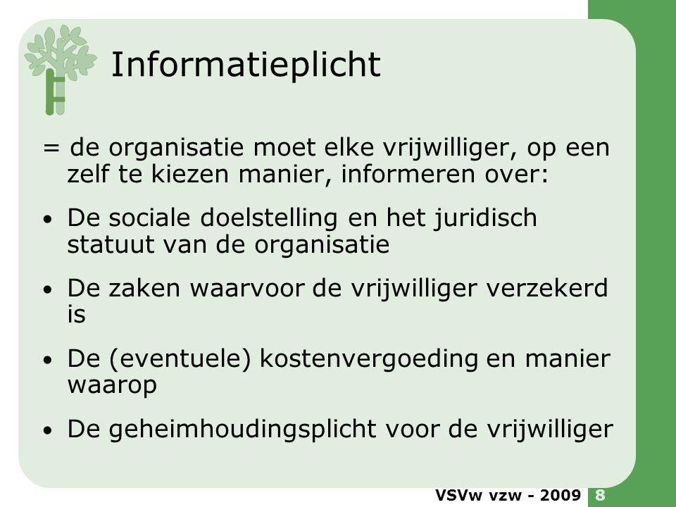 Informatieplicht = de organisatie moet elke vrijwilliger, op een zelf te kiezen manier, informeren over: