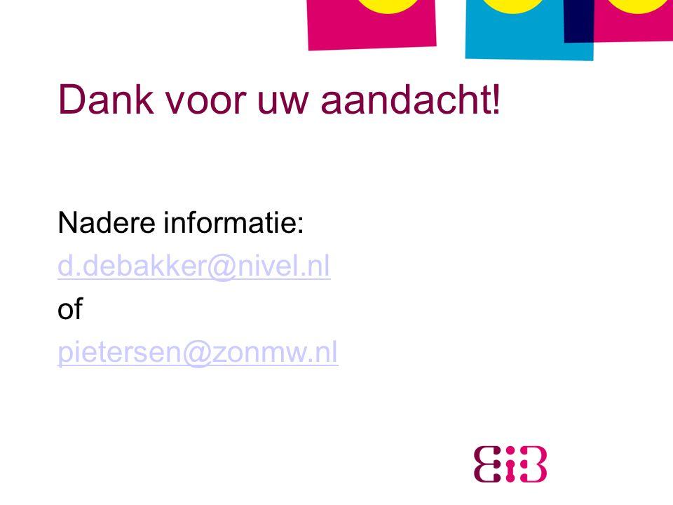 Dank voor uw aandacht! Nadere informatie: d.debakker@nivel.nl of pietersen@zonmw.nl