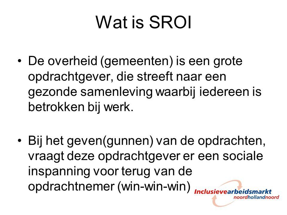 Wat is SROI De overheid (gemeenten) is een grote opdrachtgever, die streeft naar een gezonde samenleving waarbij iedereen is betrokken bij werk.