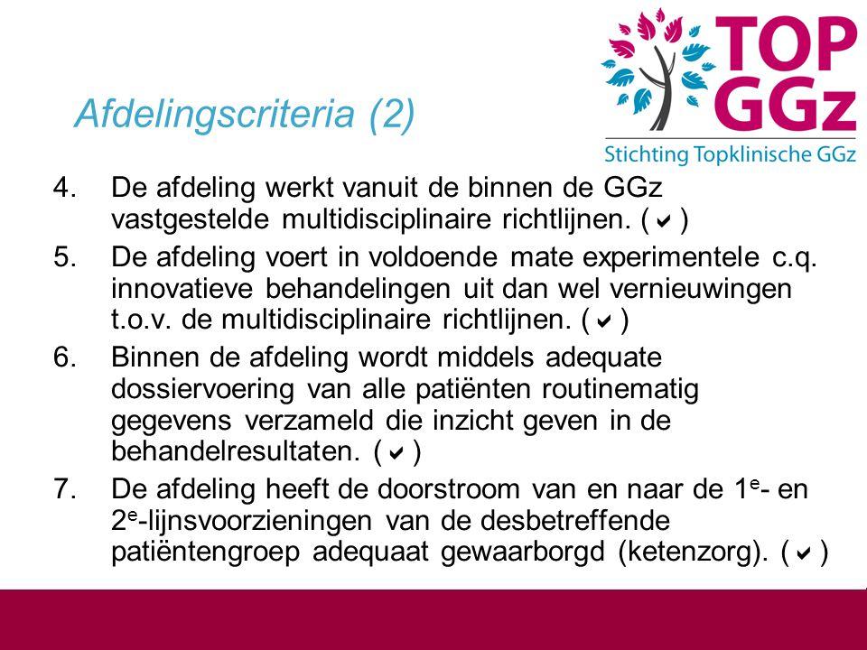 Afdelingscriteria (2) De afdeling werkt vanuit de binnen de GGz vastgestelde multidisciplinaire richtlijnen. ()