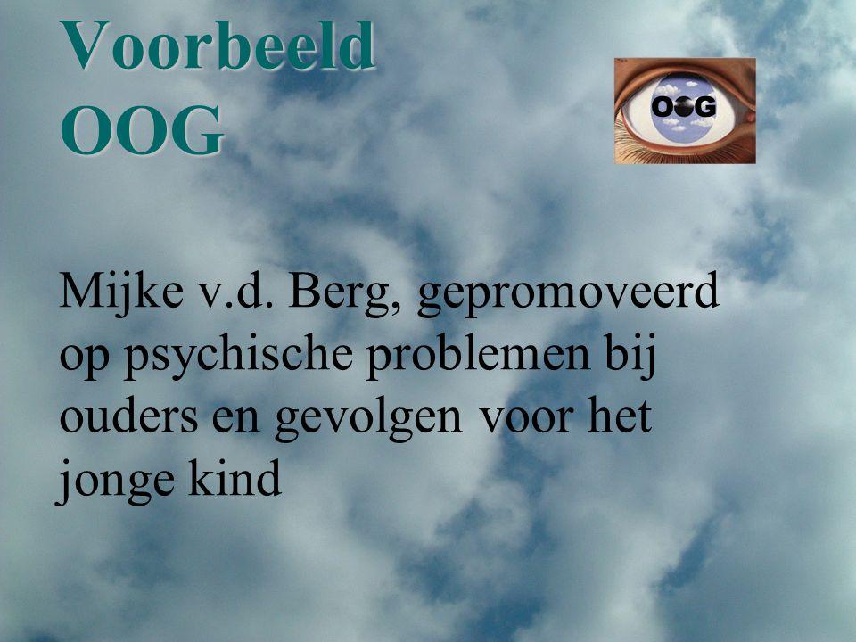 Voorbeeld OOG Mijke v.d. Berg, gepromoveerd op psychische problemen bij ouders en gevolgen voor het jonge kind
